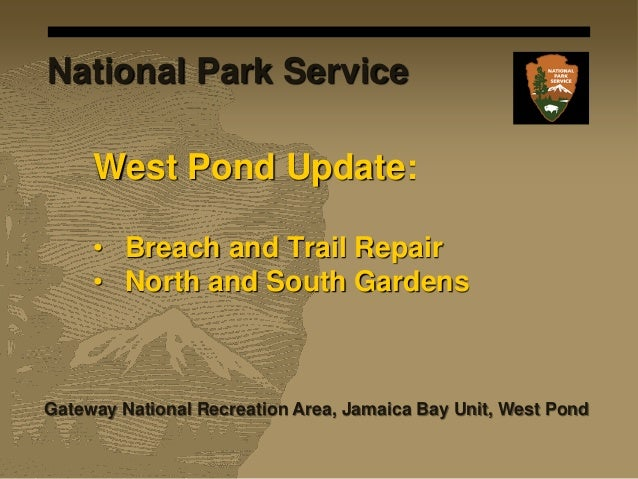 West Pond Update: • Breach and Trail Repair • North and South Gardens Gateway National Recreation Area, Jamaica Bay Unit, ...
