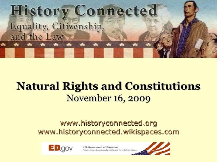 <ul><li>Natural Rights and Constitutions </li></ul><ul><li>November 16, 2009 </li></ul><ul><li>www.historyconnected.org </...