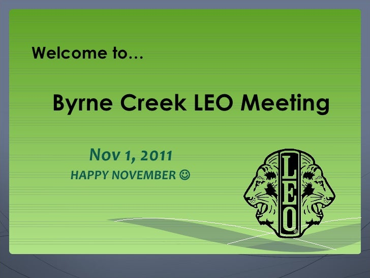 Byrne Creek LEO Meeting Nov 1, 2011 HAPPY NOVEMBER   Welcome to…