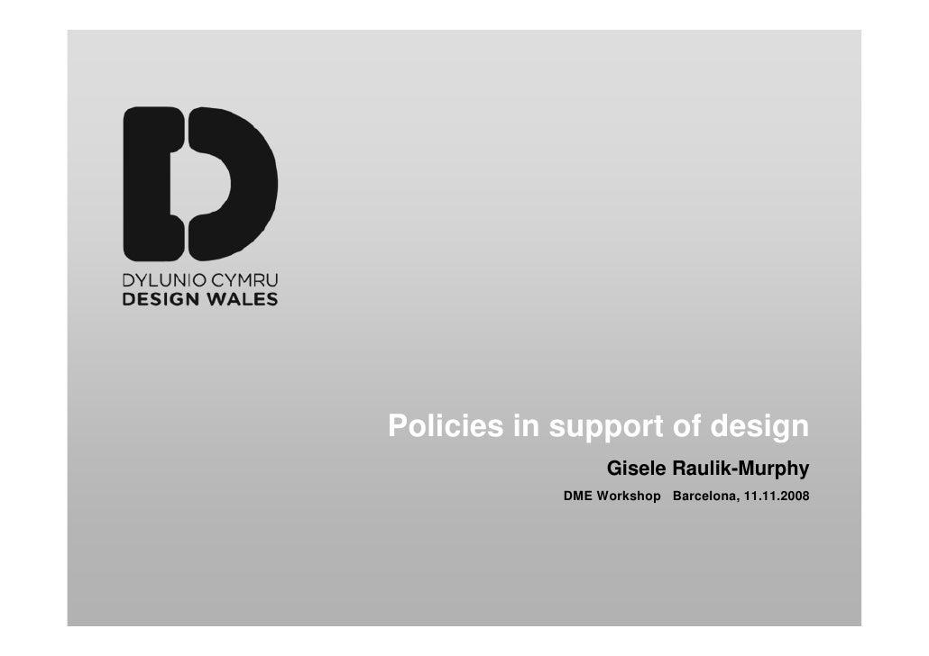 Policies in support of design                  Gisele Raulik-Murphy             DME Workshop Barcelona, 11.11.2008