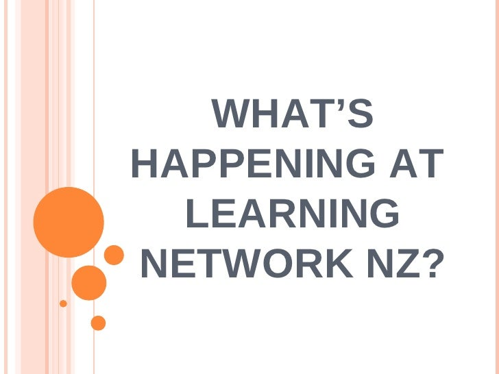 WHAT'S HAPPENING AT  LEARNING NETWORK NZ?