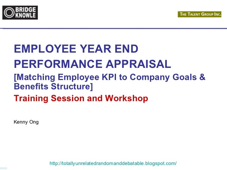 EMPLOYEE YEAR END  PERFORMANCE APPRAISAL [Matching Employee KPI to Company Goals & Benefits Structure] Training Session an...