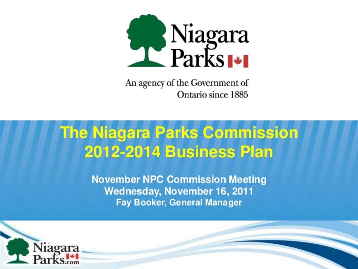 The Niagara Parks Commission   2012-2014 Business Plan   November NPC Commission Meeting     Wednesday, November 16, 2011 ...