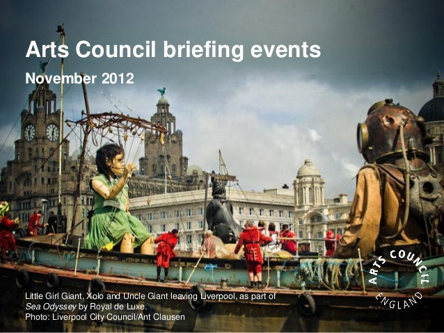 Arts Council briefing eventsNovember 2012Little Girl Giant, Xolo and Uncle Giant leaving Liverpool, as part ofSea Odyssey ...