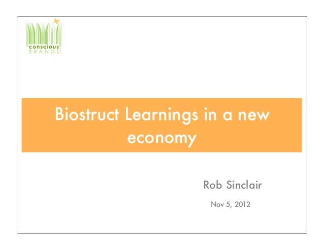 Biostruct Learnings in a new          economy                   Rob Sinclair                    Nov 5, 2012
