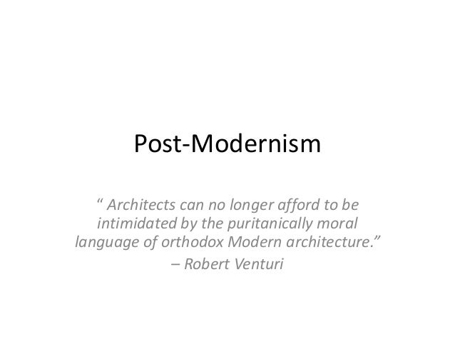 "Post-Modernism "" Architects can no longer afford to be intimidated by the puritanically moral language of orthodox Modern ..."