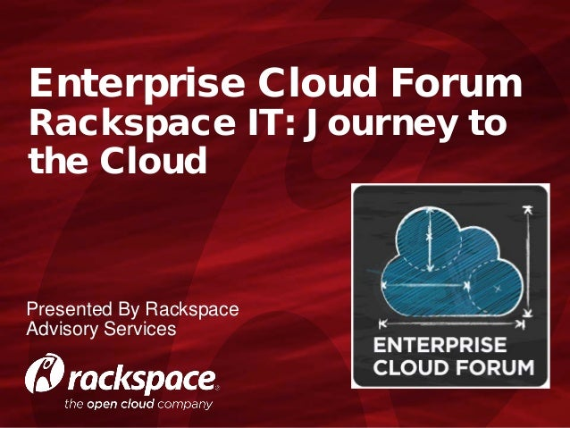 Enterprise Cloud Forum Rackspace IT: Journey to the Cloud