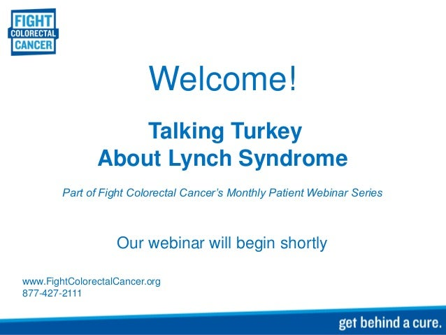 Welcome!                   Talking Turkey               About Lynch Syndrome        Part of Fight Colorectal Cancer's Mont...