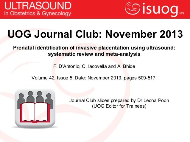UOG Journal Club: November 2013 Prenatal identification of invasive placentation using ultrasound: systematic review and m...