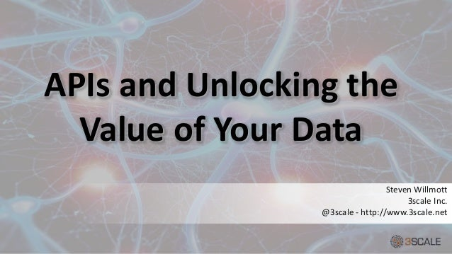 APIs and Unlocking the  Value of Your Data  Steven Willmott  3scale Inc.  @3scale - http://www.3scale.net