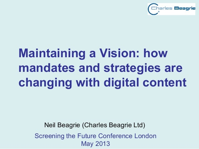 Maintaining a Vision: how mandates and strategies are changing with digital content Neil Beagrie (Charles Beagrie Ltd) Scr...