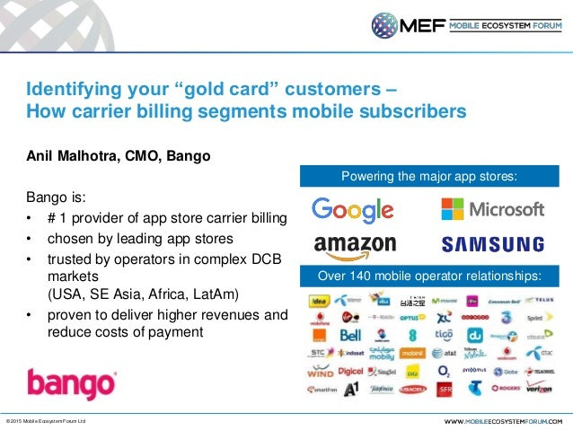 "© 2015 Mobile Ecosystem Forum Ltd Identifying your ""gold card"" customers – How carrier billing segments mobile subscribers..."