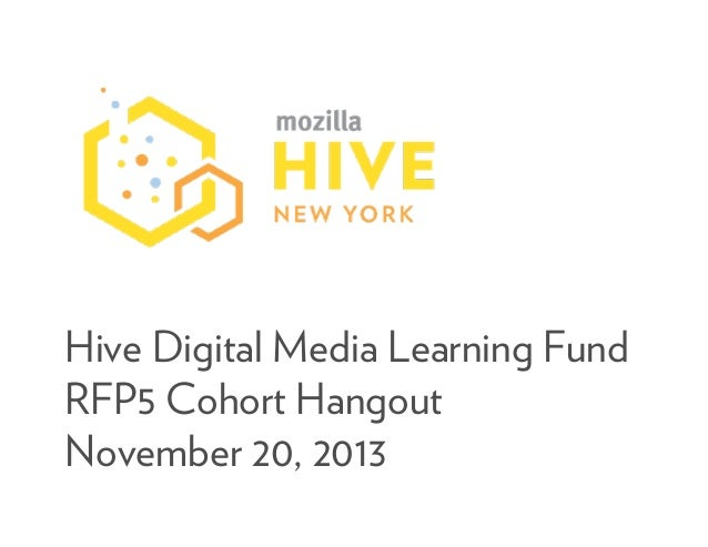 Hive Digital Media Learning Fund RFP5 Cohort Hangout November 20, 2013