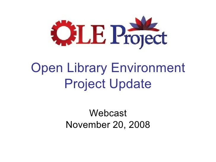 Open Library Environment Project Update Webcast November 20, 2008