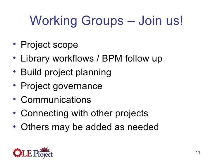 Working Groups – Join us! <ul><li>Project scope </li></ul><ul><li>Library workflows / BPM follow up </li></ul><ul><li>Buil...
