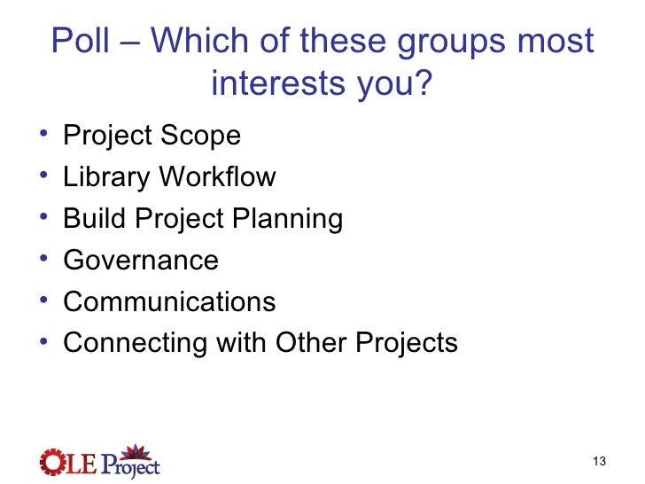 Poll – Which of these groups most interests you? <ul><li>Project Scope  </li></ul><ul><li>Library Workflow  </li></ul><ul>...