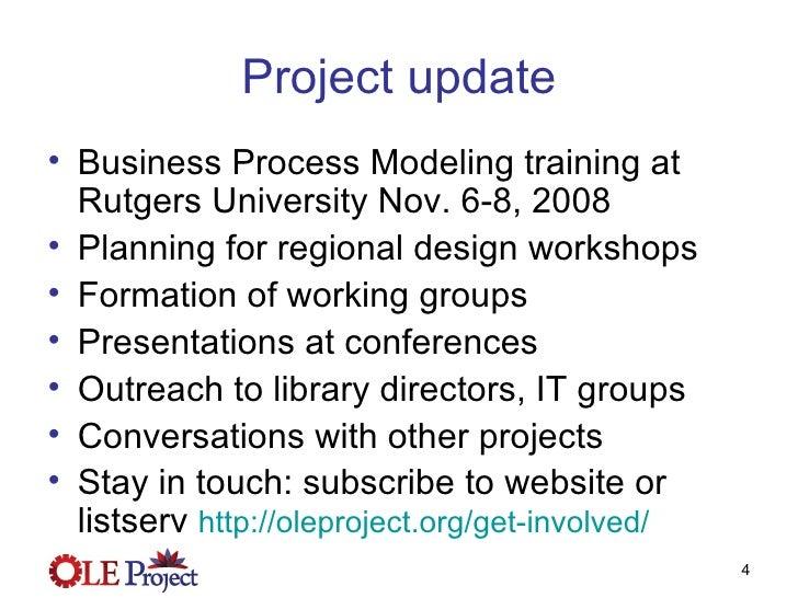 Project update <ul><li>Business Process Modeling training at Rutgers University Nov. 6-8, 2008 </li></ul><ul><li>Planning ...
