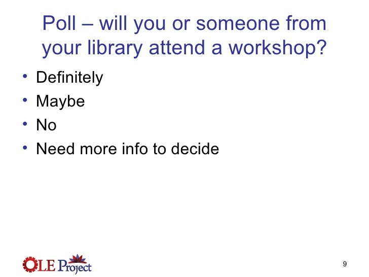 Poll – will you or someone from your library attend a workshop? <ul><li>Definitely </li></ul><ul><li>Maybe </li></ul><ul><...