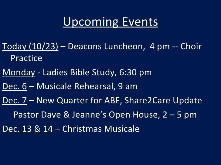 Upcoming Events <ul><li>Today (10/23)  – Deacons Luncheon,  4 pm -- Choir Practice </li></ul><ul><li>Monday  - Ladies Bibl...