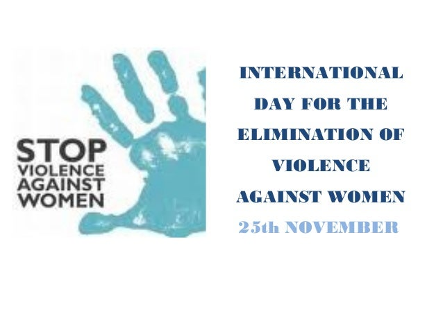 INTERNATIONAL DAY FOR THE ELIMINATION OF VIOLENCE AGAINST WOMEN 25th NOVEMBER