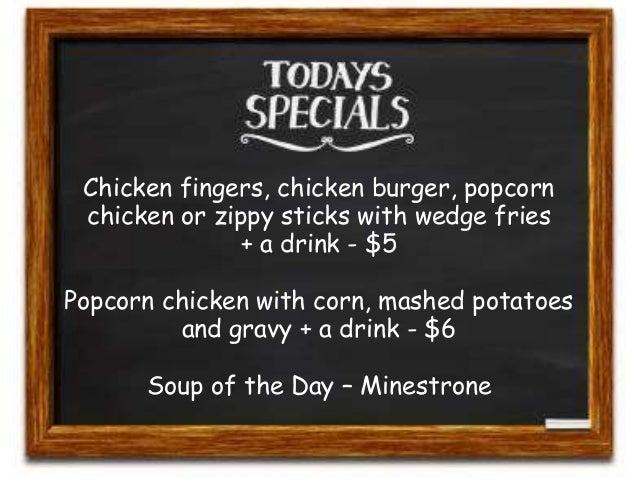 Chicken fingers, chicken burger, popcorn  chicken or zippy sticks with wedge fries  + a drink - $5  Popcorn chicken with c...
