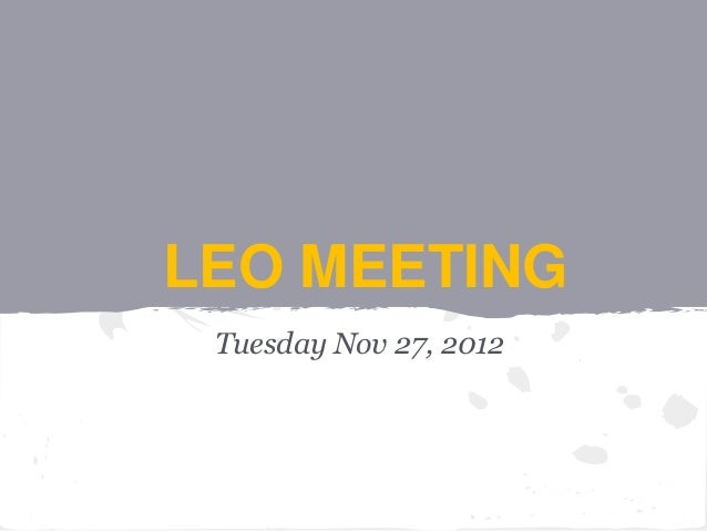 LEO MEETING Tuesday Nov 27, 2012