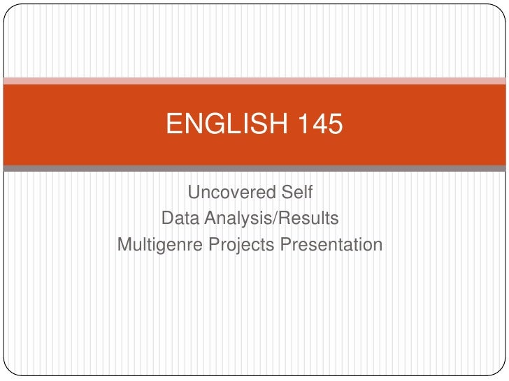 Uncovered Self <br />Data Analysis/Results<br />Multigenre Projects Presentation<br />ENGLISH 145<br />