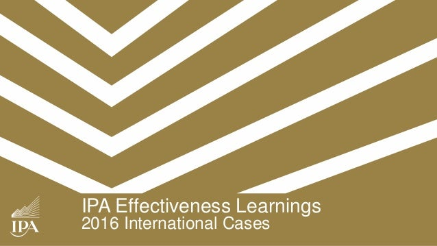 IPA Effectiveness Learnings 2016 International Cases