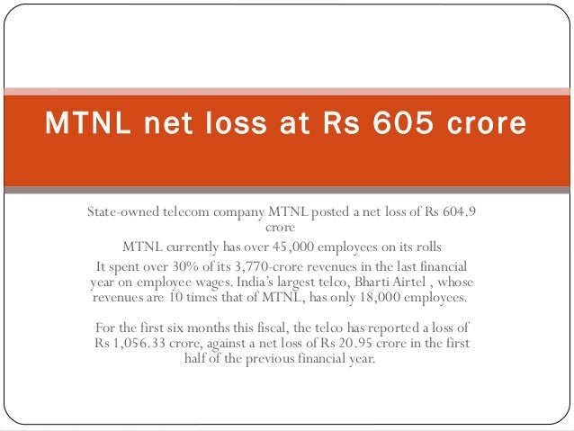 State-owned telecom company MTNL posted a net loss of Rs 604.9 crore MTNL currently has over 45,000 employees on its rolls...