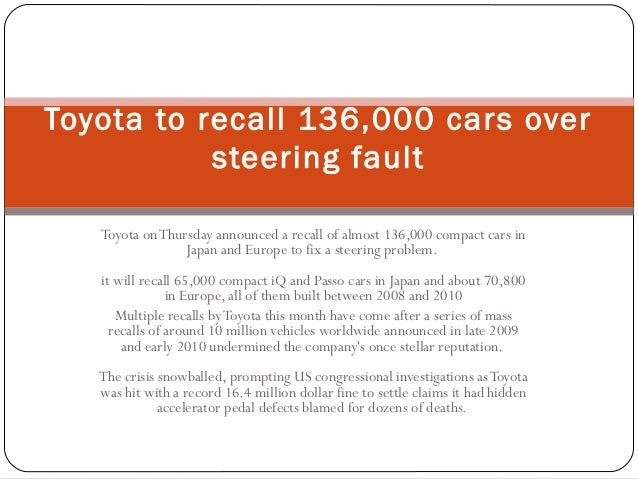 Toyota onThursday announced a recall of almost 136,000 compact cars in Japan and Europe to fix a steering problem. it will...