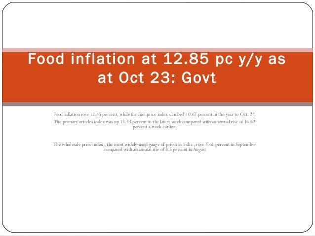 Food inflation rose 12.85 percent, while the fuel price index climbed 10.67 percent in the year to Oct. 23, The primary ar...
