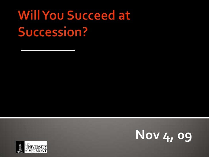 Will You Succeed at Succession? <br />Nov 4, 09<br />