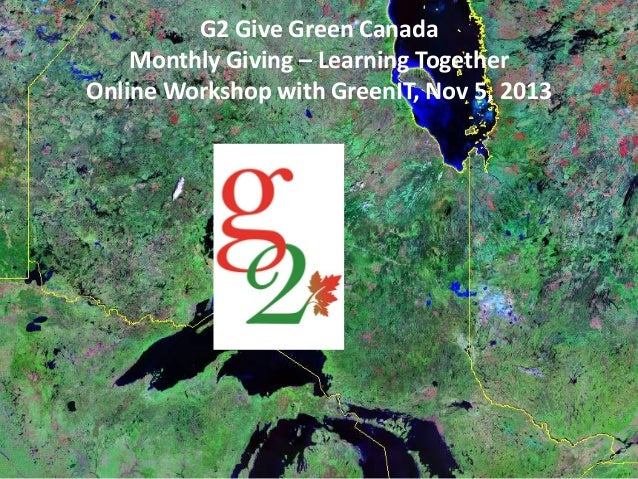 G2 Give Green Canada Monthly Giving – Learning Together Online Workshop with GreenIT, Nov 5, 2013