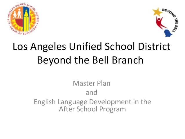 Los Angeles Unified School District Beyond the Bell Branch Master Plan and English Language Development in the After Schoo...