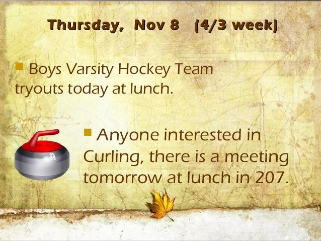 Thursday, Nov 8    (4/3 week) Boys Varsity Hockey Teamtryouts today at lunch.         Anyone interested in        Curlin...