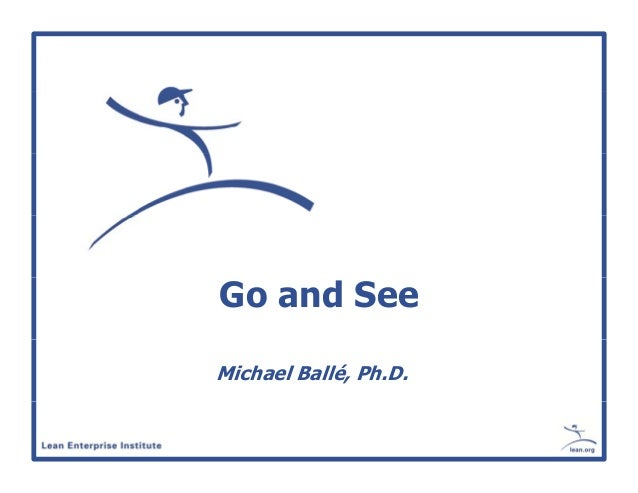 Go and See Michael Ballé, Ph.D.