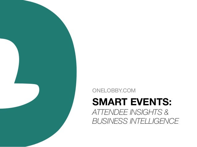 ONELOBBY.COM  SMART EVENTS:	    ATTENDEE INSIGHTS & BUSINESS INTELLIGENCE