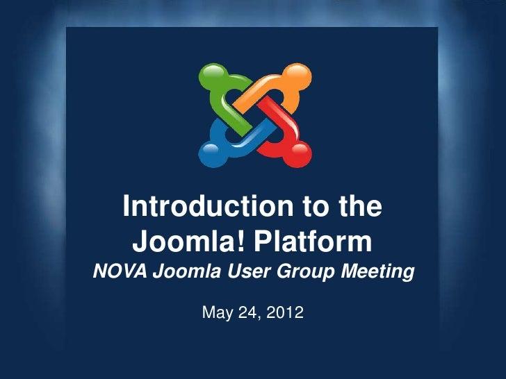 Introduction to the   Joomla! PlatformNOVA Joomla User Group Meeting          May 24, 2012