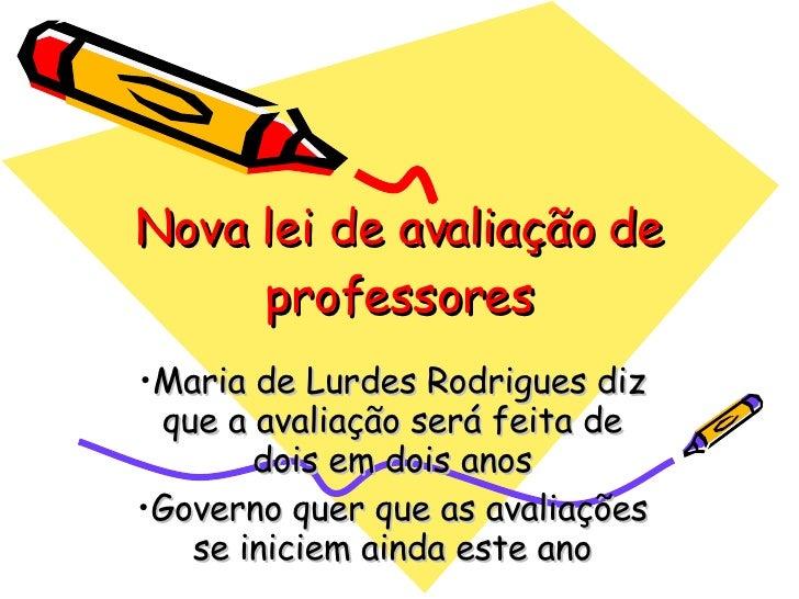 Nova lei de avaliação de professores <ul><li>Maria de Lurdes Rodrigues diz que a avaliação será feita de dois em dois anos...