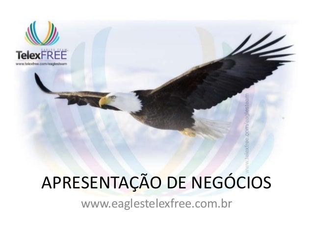 APRESENTAÇÃO DE NEGÓCIOS    www.eaglestelexfree.com.br