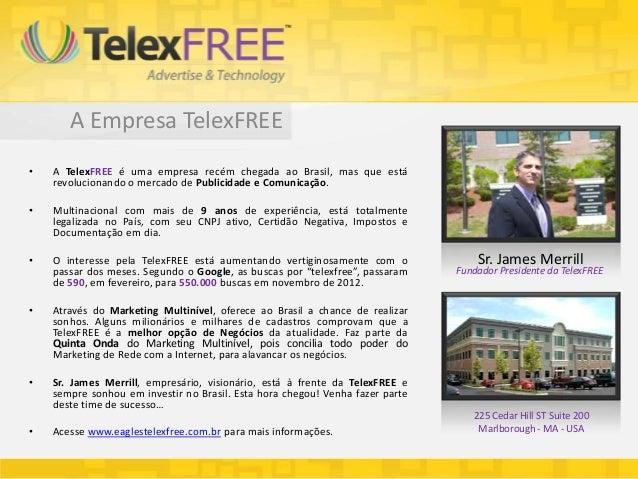 A Empresa TelexFREE•   A TelexFREE é uma empresa recém chegada ao Brasil, mas que está    revolucionando o mercado de Publ...