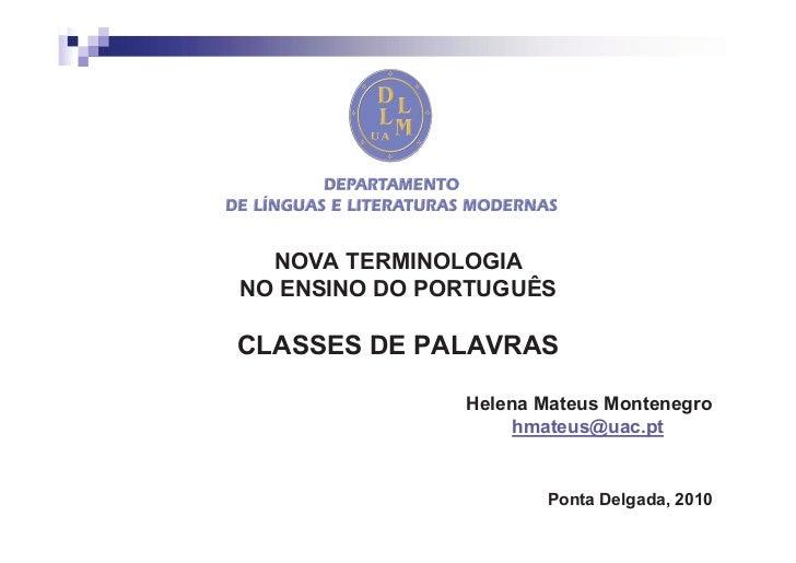 NOVA TERMINOLOGIANO ENSINO DO PORTUGUÊSCLASSES DE PALAVRAS               Helena Mateus Montenegro                    hmate...