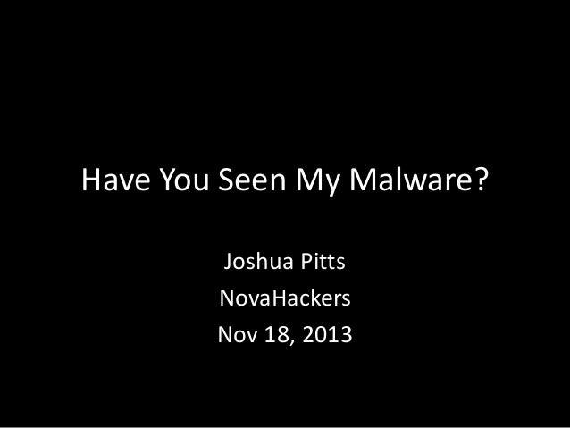 Have You Seen My Malware? Joshua Pitts NovaHackers Nov 18, 2013