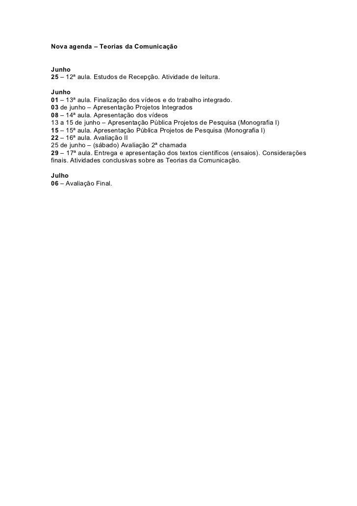 Nova agenda – Teorias da ComunicaçãoJunho25 – 12ª aula. Estudos de Recepção. Atividade de leitura.Junho01 – 13ª aula. Fina...