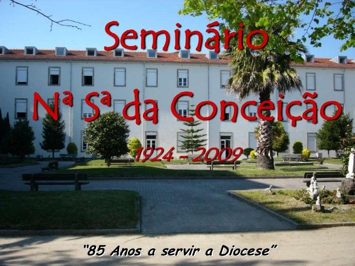 """Seminário <br />Nª Sª da Conceição<br />1924 - 2009<br />""""85 Anos a servir a Diocese""""<br />"""