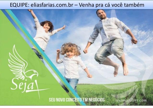 EQUIPE: eliasfarias.com.br – Venha pra cá você também