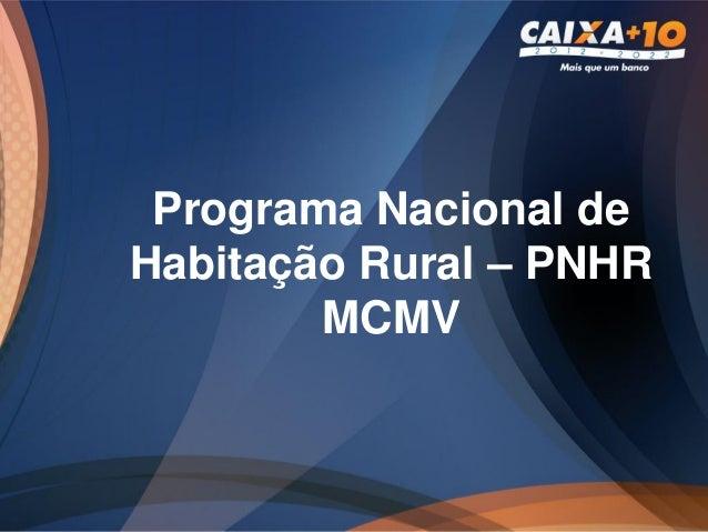 Programa Nacional deHabitação Rural – PNHR        MCMV