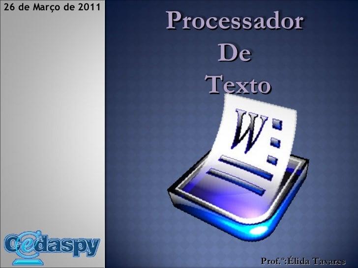 Prof.º:Élida Tavares 26 de Março de 2011 Aula: 01/16  Pag.  Processador  De  Texto