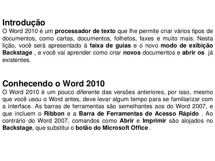 IntroduçãoO Word 2010 é um processador de texto que lhe permite criar vários tipos dedocumentos, como cartas, documentos, ...