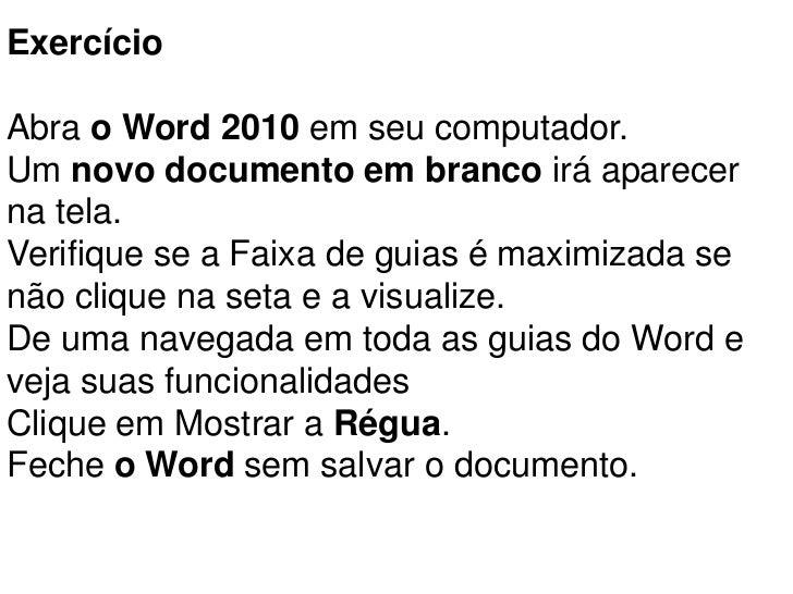 ExercícioAbra o Word 2010 em seu computador.Um novo documento em branco irá aparecerna tela.Verifique se a Faixa de guias ...